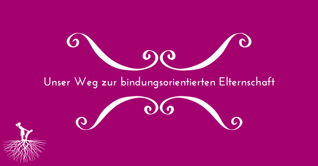 unser-weg-zur-bindungsorientierten-elternschaft-ohne-www