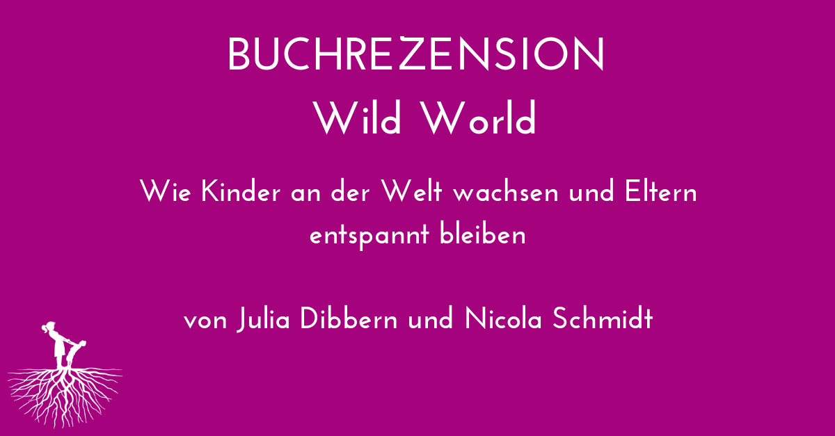 Rezension: Wild World – Julia Dibbern & Nicola Schmidt