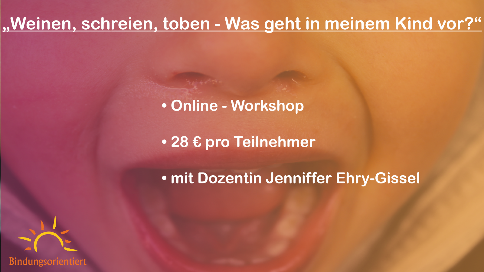 """Workshop: """"Weinen, schreien, toben – Was geht in meinem Kind vor?"""""""