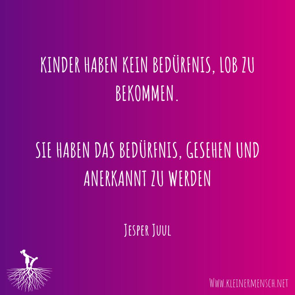 Kinder haben kein Bedürfnis Lob zu bekommen Zitat Jesper Juul
