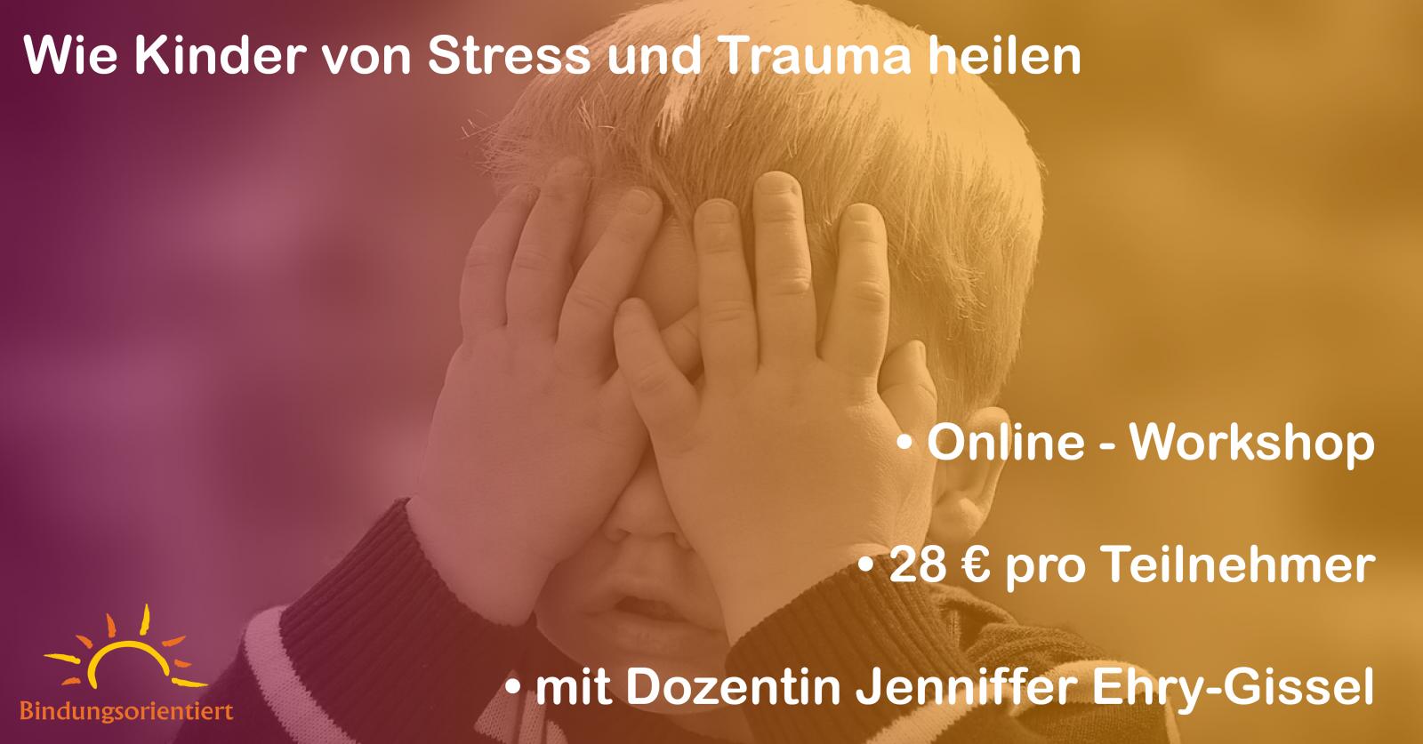 """Online Workshop """"Wie Kinder von Stress und Trauma heilen"""""""
