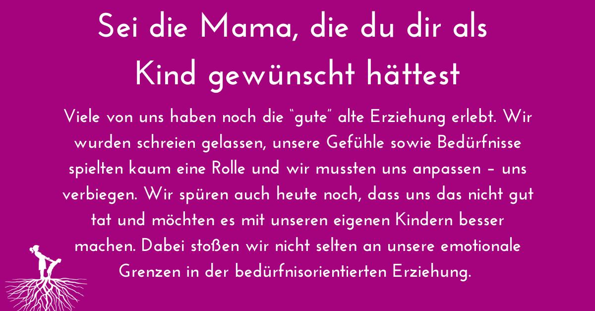 Sei die Mama, die du dir als Kind gewünscht hättest