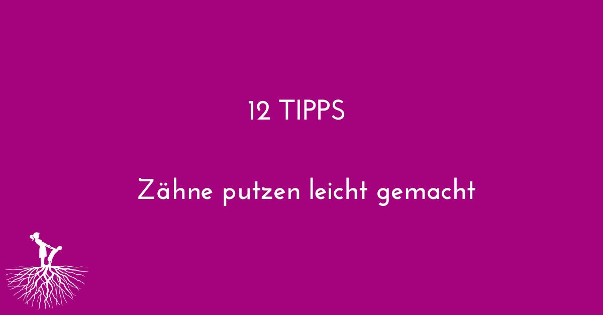 12 Tipps – Zähne putzen leicht gemacht
